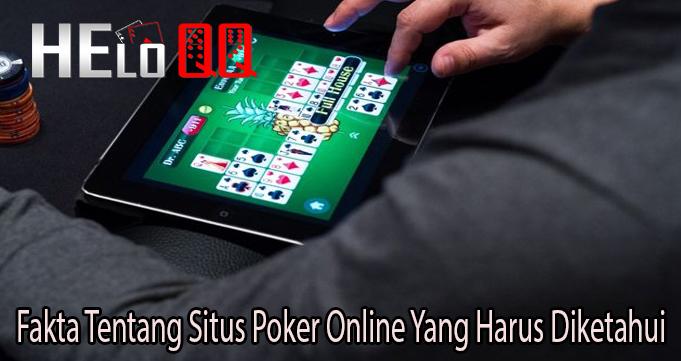 Fakta Tentang Situs Poker Online Yang Harus Diketahui
