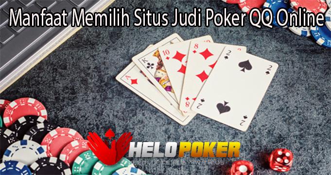 Manfaat Memilih Situs Judi Poker QQ Online